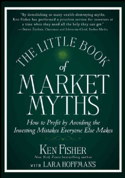 The Little Book of Market Myths: How to Profit by Avoiding the Investing Mistakes Everyone Else Makes (Hardcover)