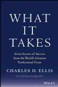 What It Takes: Seven Secrets of Success from the World's Greatest Professional Firms (Hardcover)