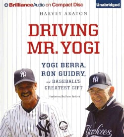 Driving Mr. Yogi: Yogi Berra, Ron Guidry, and Baseball's Greatest Gift (CD-Audio)