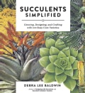 Succulents Simplified: Growing, Designing, and Crafting With 100 Easy-Care Varieties (Paperback)