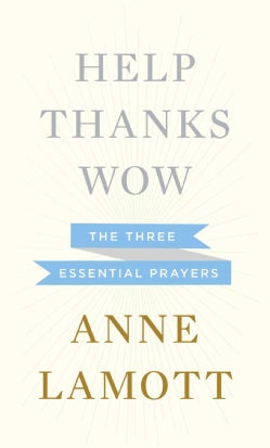 Help, Thanks, Wow: The Three Essential Prayers (Hardcover)