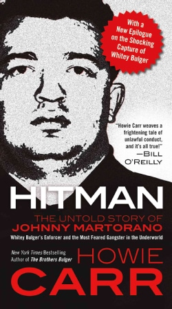 Hitman: The Untold Story of Johnny Martorano : Whitey Bulger's Enforcer and the Most Feared Gangster in the the U... (Paperback)