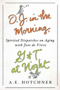 O.J. in the Morning, G&T at Night: Spirited Dispatches on Aging With Joie De Vivre (Hardcover)
