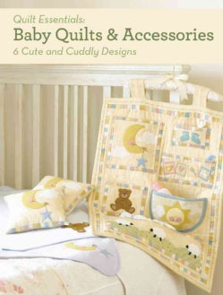 Quilt Essentials: Baby Quilts and Accessories: 10 Cute and Cuddly Designs (Paperback)