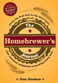 The Homebrewer's Journal: From the First Boil to the First Taste, Your Essential Companion to Brewing Better Beer (Paperback)