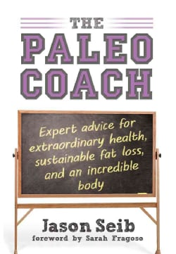 The Paleo Coach: Expert Advice for Extraordinary Health (Hardcover)