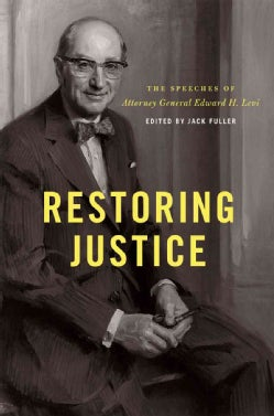 Restoring Justice: The Speeches of Attorney General Edward H. Levi (Hardcover)