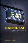 Flickering Light: A History of Neon (Hardcover)