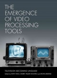 The Emergence of Video Processing Tools: Television Becoming Unglued (Paperback)
