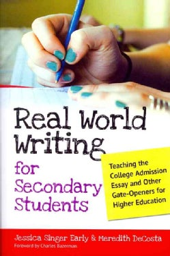 Real World Writing for Secondary Students: Teaching the College Admission Essay and Other Gate-Openers for Higher... (Paperback)