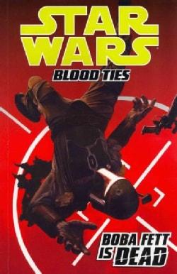 Star Wars: Blood Ties: Boba Fett Is Dead (Paperback)
