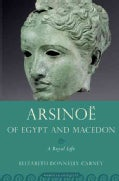 Arsinoe of Egypt and Macedon: A Royal Life (Paperback)