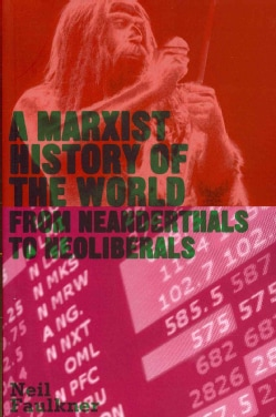 A Marxist History of the World: From Neanderthals to Neoliberals (Paperback)