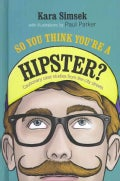 So You Think You're a Hipster?: Cautionary Case Studies from the City Streets (Hardcover)