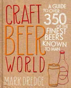 Craft Beer World: A Guide to over 350 of the Finest Beers Known to Man (Hardcover)