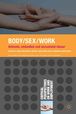 Body/Sex/work: Intimate, Embodied and Sexualized Labour (Paperback)