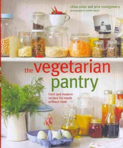 The Vegetarian Pantry: Fresh and Modern Recipes for Meals Without Meat (Hardcover)