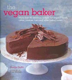 The Vegan Baker: More Thatn 50 Delicious Recipes for Vegan-friendly Cakes, Cookies, Bars and Other Baked Treats (Hardcover)