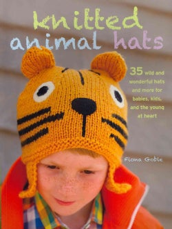 Knitted Animal Hats: 35 Wild and Wonderful Hats and More for Babies, Kids, and Teens (Paperback)