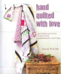 Hand Quilted With Love: Patchwork Projects Inspired by a Passion for Quilting (Hardcover)