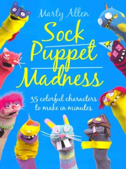 Sock Puppet Madness: 35 Colorful Characters to Make in Minutes (Paperback)