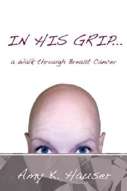 In His Grip: A Walk Through Breast Cancer (Paperback)