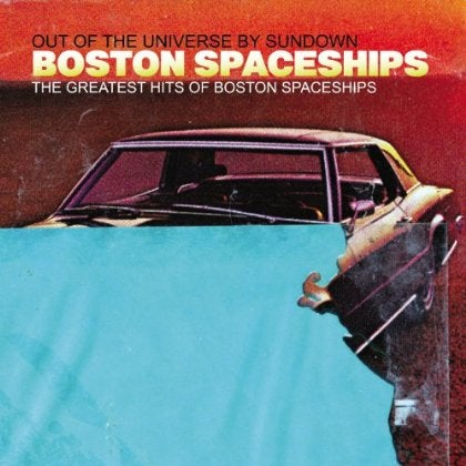 Boston Spaceships - Greatest Hits Of Boston Spaceships (Out Of The Universe By Sundown)