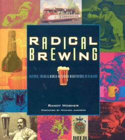 Radical Brewing: Recipes, Tales and World-Altering Meditations in a Glass (Paperback)