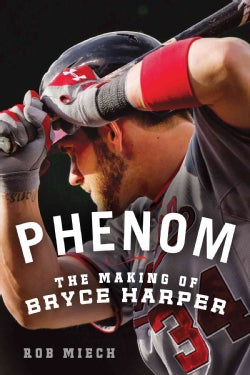 Phenom: The Making of Bryce Harper (Paperback)