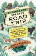 The Endangered Species Road Trip: A Summer's Worth of Dingy Motels, Poison Oak, Ravenous Insects, and the Rarest ... (Paperback)