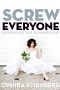 Screw Everyone: Sleeping My Way to Monogamy (Paperback)