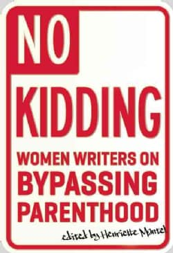 No Kidding: Women Writers on Bypassing Parenthood (Paperback)