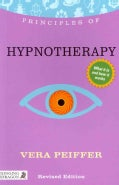 Principles of Hypnotherapy: What It Is, How It Works, and What It Can Do for You (Paperback)