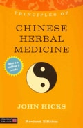 Principles of Chinese Herbal Medicine: What It Is, How It Works, and What It Can Do for You (Paperback)