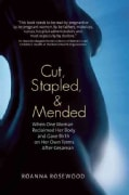 Cut, Stapled, & Mended: When One Woman Reclaimed Her Body and Gave Birth on Her Own Terms After Cesarean (Paperback)