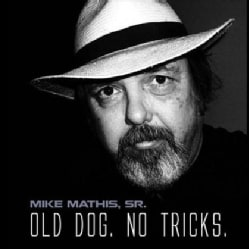 MIKE SR. MATHIS - OLD DOG NO TRICKS