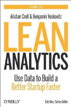 Lean Analytics: Use Data to Build a Better Startup Faster (Hardcover)