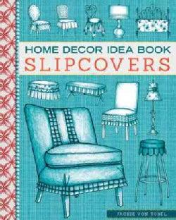 Home Decor Idea Book Slipcovers (Paperback)