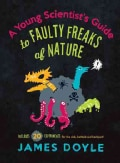A Young Scientist's Guide to Faulty Freaks of Nature (Hardcover)