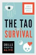 The Tao of Survival: Skills to Keep You Alive (Paperback)