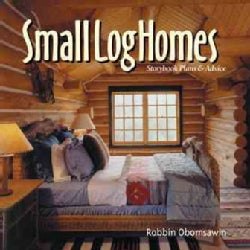 Small Log Home: Storybook Plans & Advise (Paperback)