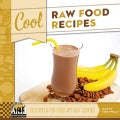 Cool Raw Food Recipes: Delicious & Fun Foods Without Cooking (Hardcover)
