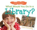 What Would You Do in a Library? (Hardcover)