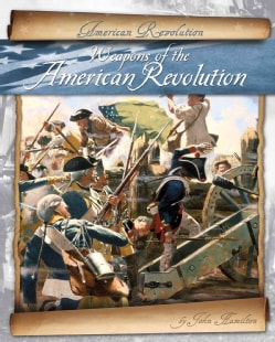 Weapons of the American Revolution (Hardcover)