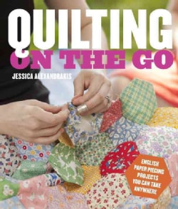 Quilting on the Go: English Paper Piecing Projects You Can Take Anywhere (Paperback)