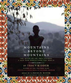 Mountains Beyond Mountains: The Quest of Dr. Paul Farmer, a Man Who Would Cure the World (CD-Audio)