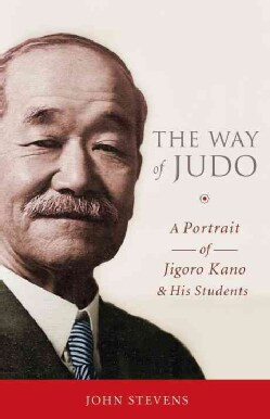 The Way of Judo: A Portrait of Jigoro Kano and His Students (Paperback)