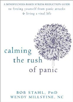 Calming the Rush of Panic: A Mindfulness-Based Stress Reduction Guide to Freeing Yourself from Panic Attacks & Li... (Paperback)