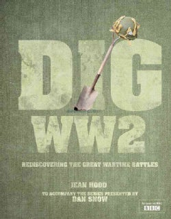 Dig WW2: Rediscovering the Great Wartime Battles (Hardcover)