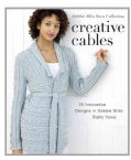 Creative Cables: 25 Innovative Designs in Debbie Bliss Rialto Yarns (Hardcover)